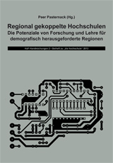 Regional gekoppelte Hochschulen. Die Potenziale von Forschung und Lehre für demografisch herausgeforderte Regionen