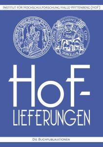 HoF-Lieferungen. Die Buchpublikationen des Instituts für Hochschulforschung Halle-Wittenberg (HoF)