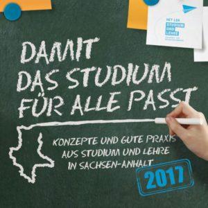 Damit das Studium für alle passt. Gute Praxis aus Studium und Lehre in Sachsen-Anhalt 2017