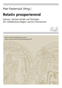 Relativ prosperierend. Sachsen, Sachsen-Anhalt und Thüringen: Die mitteldeutschen Region und ihre Hochschulen