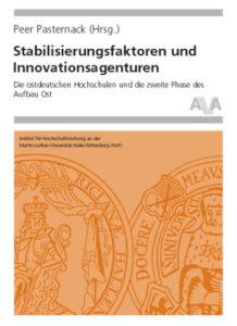 Stabilisierungsfaktoren und Innovationsagenturen. Die ostdeutschen Hochschulen und die zweite Phase des Aufbau Ost
