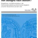 Von Bologna nach Boston? Perspektiven und Reformansätze in der Doktorandenausbildung anhand eines Vergleichs zwischen Deutschland und den USA