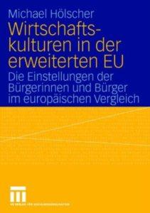 Wirtschaftskulturen in der erweiterten EU. Die Einstellungen der Bürgerinnen und Bürger im europäischen Vergleich