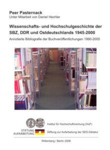 Wissenschafts- und Hochschulgeschichte der SBZ, DDR und Ostdeutschlands 1945–2000. Annotierte Bibliografie der Buchveröffentlichungen 1990–2005