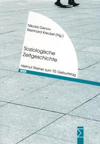 Soziologische Zeitgeschichte. Helmut Steiner zum 70. Geburtstag
