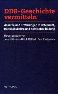 DDR-Geschichte vermitteln. Ansätze und Erfahrungen in Unterricht, Hochschullehre und politischer Bildung