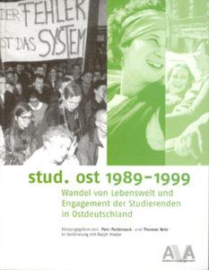 stud. ost 1989–1999. Wandel von Lebenswelt und Engagement der Studierenden in Ostdeutschland