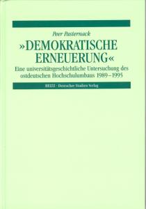 Demokratische Erneuerung. Eine universitätsgeschichtliche Untersuchung des ostdeutschen Hochschulumbaus 1989-1995. Mit zwei Fallstudien: Universität Leipzig und Humboldt-Universität zu Berlin