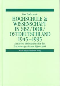 Hochschule & Wissenschaft in SBZ/DDR/Ostdeutschland 1945 – 1995. Annotierte Bibliographie für den Erscheinungszeitraum 1990 – 1998