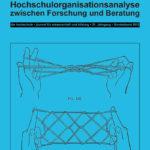 die hochschule Sonderband 2012: Hochschulorganisationsanalyse zwischen Forschung und Beratung