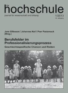 die hochschule 1/2013: Berufsfelder im Professionalisierungsprozess. Geschlechtsspezifische Chancen und Risiken