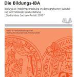 """Die Bildungs-IBA. Bildung als Problembearbeitung im demografischen Wandel: Die Internationale Bauausstellung """"Stadtumbau Sachsen-Anhalt 2010"""""""