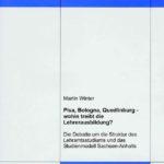 PISA, Bologna, Quedlinburg – wohin treibt die Lehrerausbildung? Die Debatte um die Struktur des Lehramtsstudiums und das Studienmodell Sachsen-Anhalts
