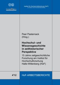 Hochschul- und Wissensgeschichte in zeithistorischer Perspektive. 15 Jahre zeitgeschichtliche Forschung am Institut für Hochschulforschung Halle-Wittenberg
