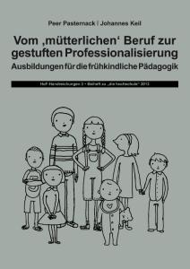 Vom 'mütterlichen' Beruf zur gestuften Professionalisierung Ausbildungen für die  frühkindliche Pädagogik