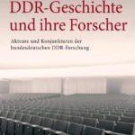 DDR-Geschichte und ihre Forscher. Akteure und Konjunkturen der bundesdeutschen DDR-Forschung