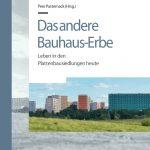 Das andere Bauhaus-Erbe. Leben in den Plattenbausiedlungen heute