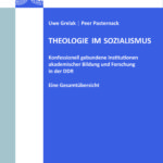 Theologie im Sozialismus. Konfessionell gebundene Institutionen akademischer Bildung und Forschung in der DDR. Eine Gesamtübersicht