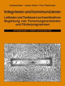 Integrieren und kommunizieren. Leitfaden und Toolboxen zur koordinativen Begleitung von Forschungsverbünden und Förderprogrammen
