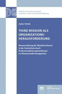 Third Mission als Organisationsherausforderung. Neuausrichtung der Machtstrukturen in der Hochschule durch Professionalisierungstendenzen im Wissenschaftsmanagement