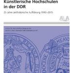 Künstlerische Hochschulen in der DDR: 25 Jahre zeithistorische Aufklärung 1990–2015