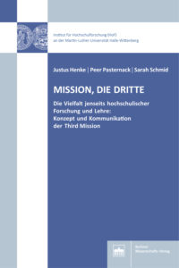 Mission, die dritte. Die Vielfalt jenseits hochschulischer Forschung und Lehre: Konzept und Kommunikation der Third Mission