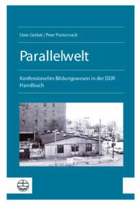 Parallelwelt. Konfessionelles Bildungswesen in der DDR. Handbuch