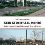 Kein Streitfall mehr? Halle-Neustadt fünf Jahre nach dem Jubiläum