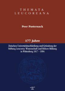 177 Jahre – Zwischen Universitätsschließung und Gründung der Stiftung Leucorea. Wissenschaft und Höhere Bildung in Wittenberg 1817 – 1994