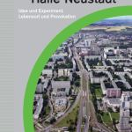 50 Jahre Streitfall Halle-Neustadt. Idee und Experiment. Lebensort und Provokation
