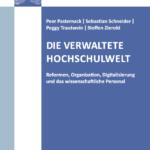 Die verwaltete Hochschulwelt. Reformen, Organisation, Digitalisierung und  das wissenschaftliche Personal